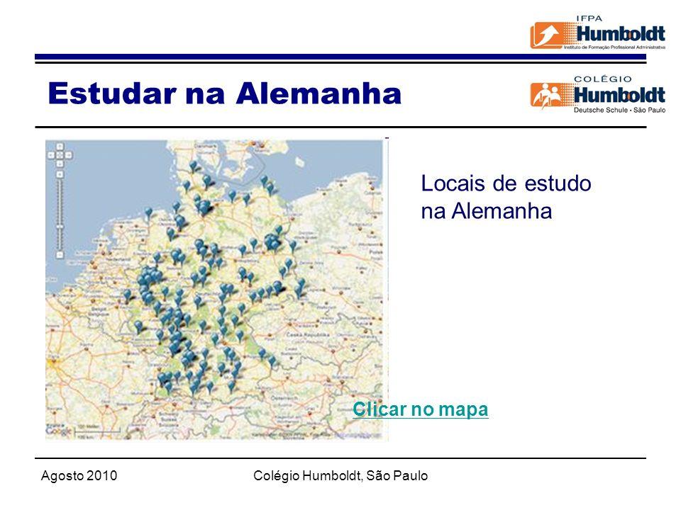 Agosto 2010Colégio Humboldt, São Paulo Estudar na Alemanha Locais de estudo na Alemanha Clicar no mapa