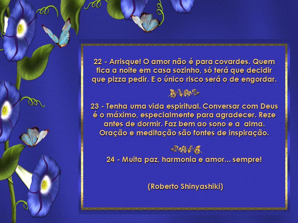 24 Toques para ser feliz Roberto Shinyashiki Formatação: ©Maristela Ferreira Todos os direitos reservados 19 - Aceite o ritmo do amor. Assim como ning