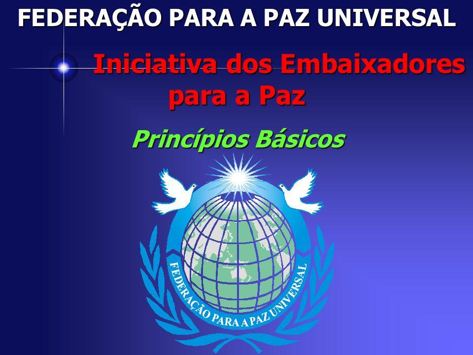 FEDERAÇÃO PARA A PAZ UNIVERSAL Iniciativa dos Embaixadores para a Paz Iniciativa dos Embaixadores para a Paz Princípios Básicos