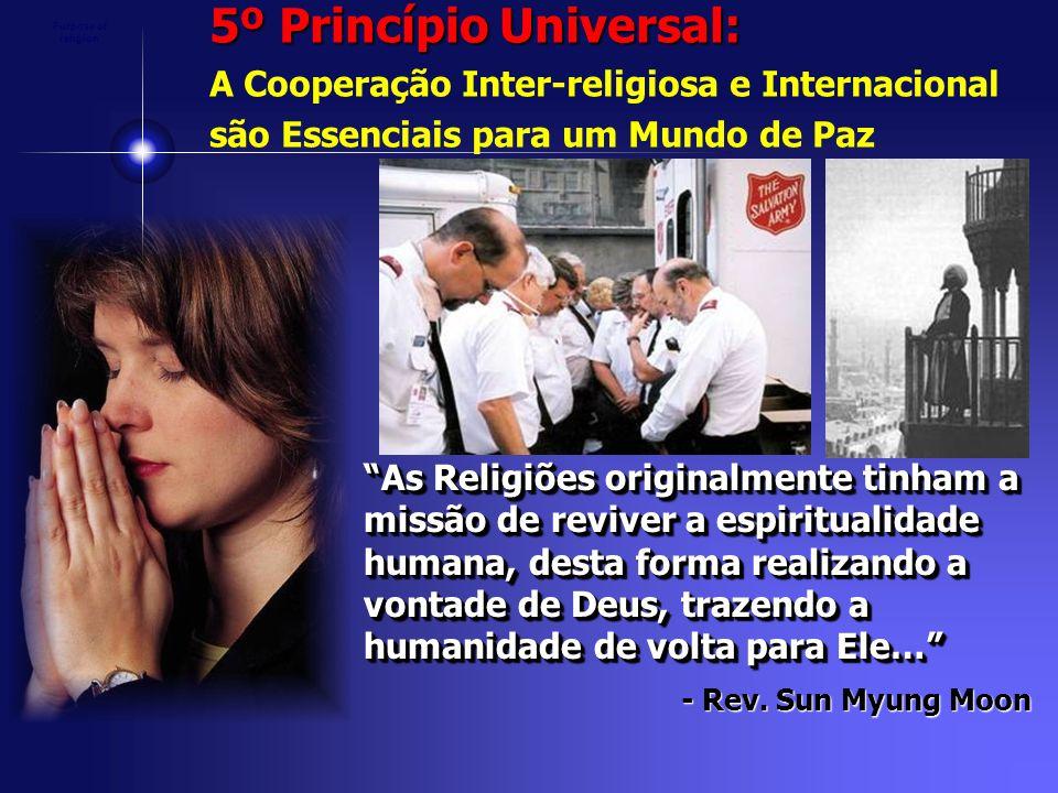 5º Princípio Universal: A Cooperação Inter-religiosa e Internacional são Essenciais para um Mundo de Paz As Religiões originalmente tinham a missão de