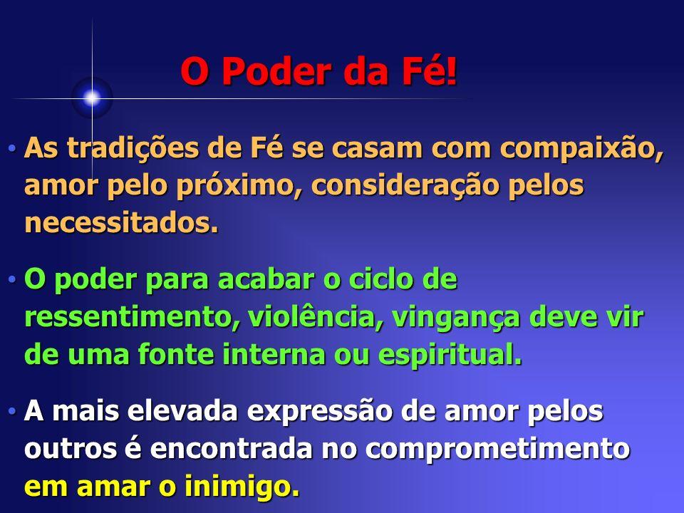 O Poder da Fé! As tradições de Fé se casam com compaixão, amor pelo próximo, consideração pelos necessitados. As tradições de Fé se casam com compaixã