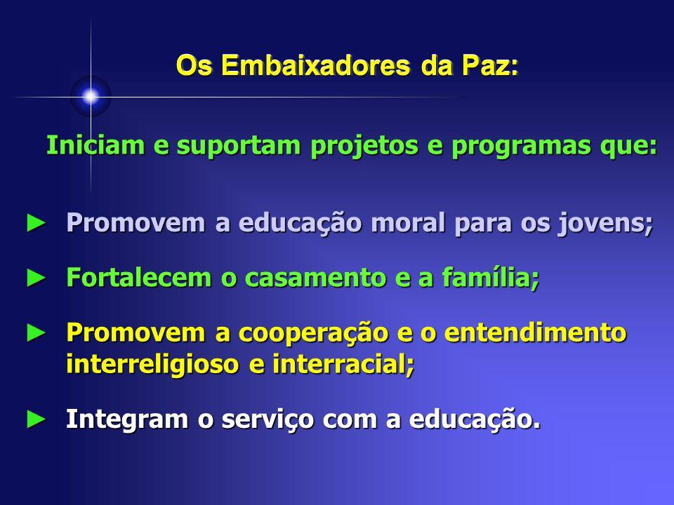 Iniciam e suportam projetos e programas que: Fortalecem o casamento e a família; Fortalecem o casamento e a família; Os Embaixadores da Paz: Promovem