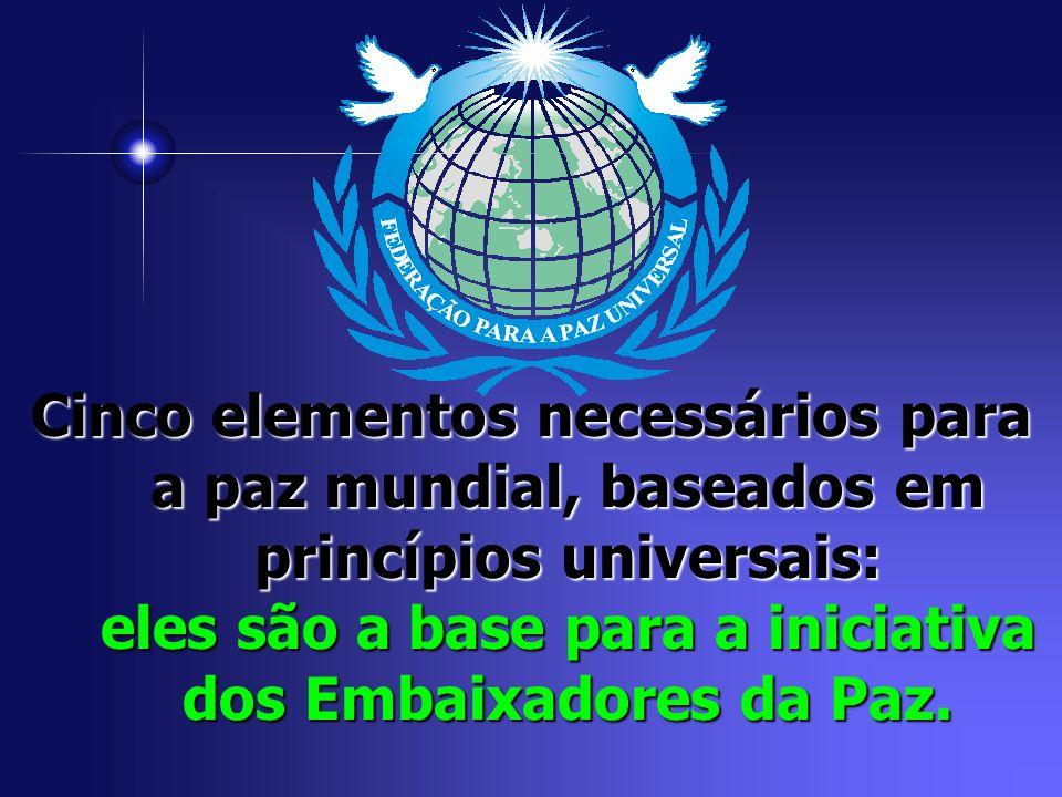 Cinco elementos necessários para a paz mundial, baseados em princípios universais: eles são a base para a iniciativa dos Embaixadores da Paz.