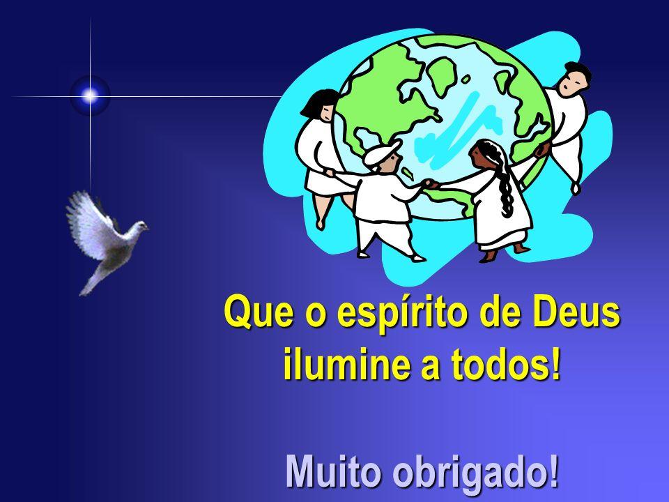 Que o espírito de Deus ilumine a todos! Muito obrigado!