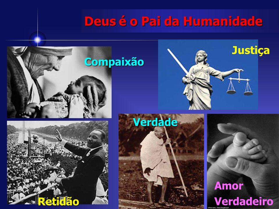 Expressed in humankind. Compaixão Retidão Justiça Deus é o Pai da Humanidade Amor Verdadeiro Verdade