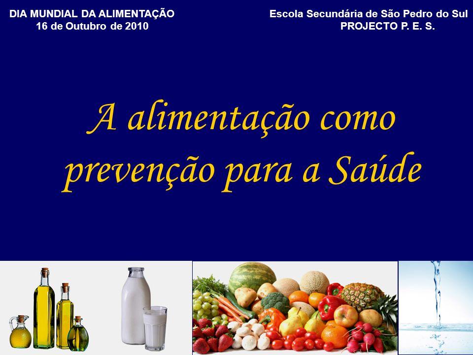 A alimentação como prevenção para a Saúde DIA MUNDIAL DA ALIMENTAÇÃO Escola Secundária de São Pedro do Sul 16 de Outubro de 2010PROJECTO P. E. S.