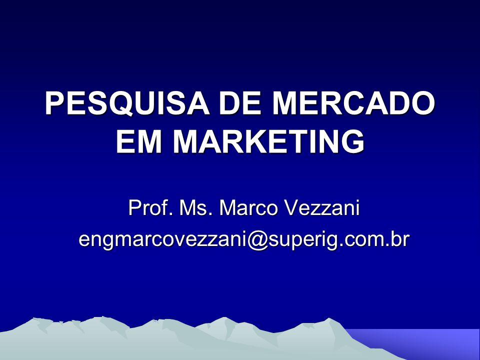 PESQUISA DE MERCADO EM MARKETING Prof. Ms. Marco Vezzani engmarcovezzani@superig.com.br