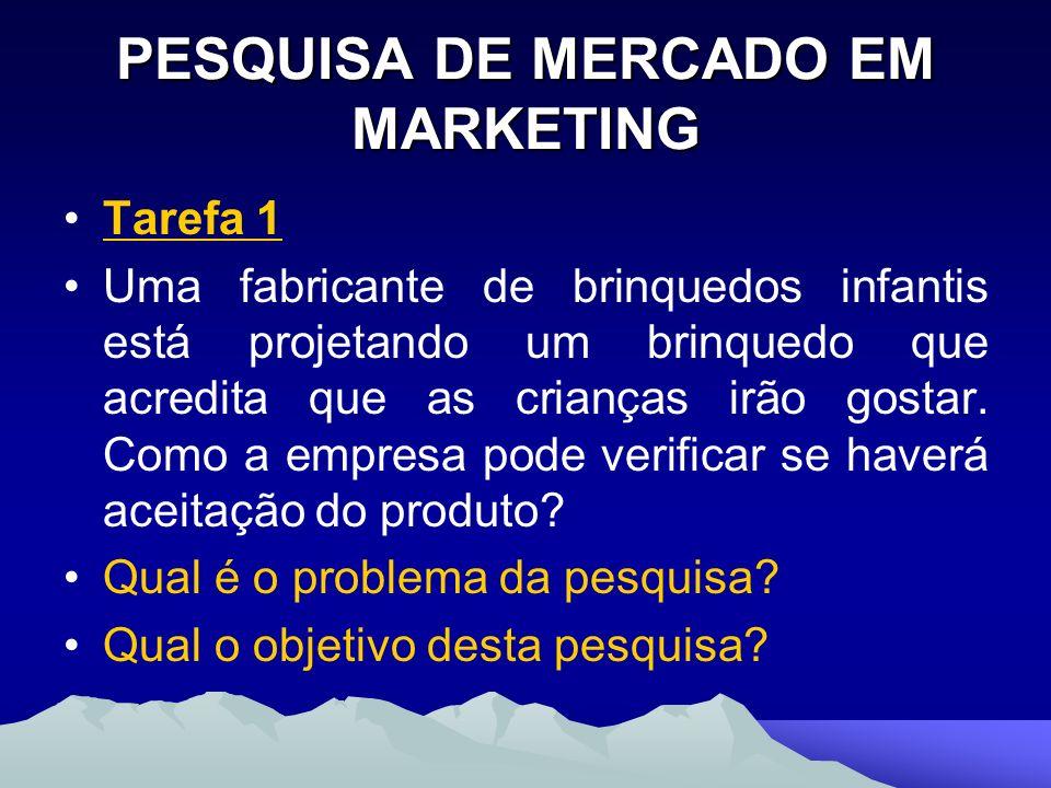 PESQUISA DE MERCADO EM MARKETING Tarefa 1 Uma fabricante de brinquedos infantis está projetando um brinquedo que acredita que as crianças irão gostar.