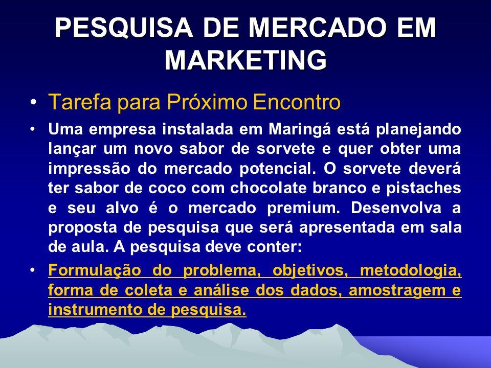 PESQUISA DE MERCADO EM MARKETING Tarefa para Próximo Encontro Uma empresa instalada em Maringá está planejando lançar um novo sabor de sorvete e quer