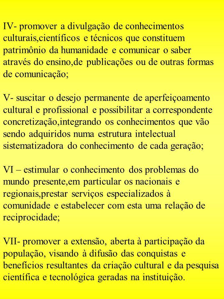 IV- promover a divulgação de conhecimentos culturais,científicos e técnicos que constituem patrimônio da humanidade e comunicar o saber através do ens