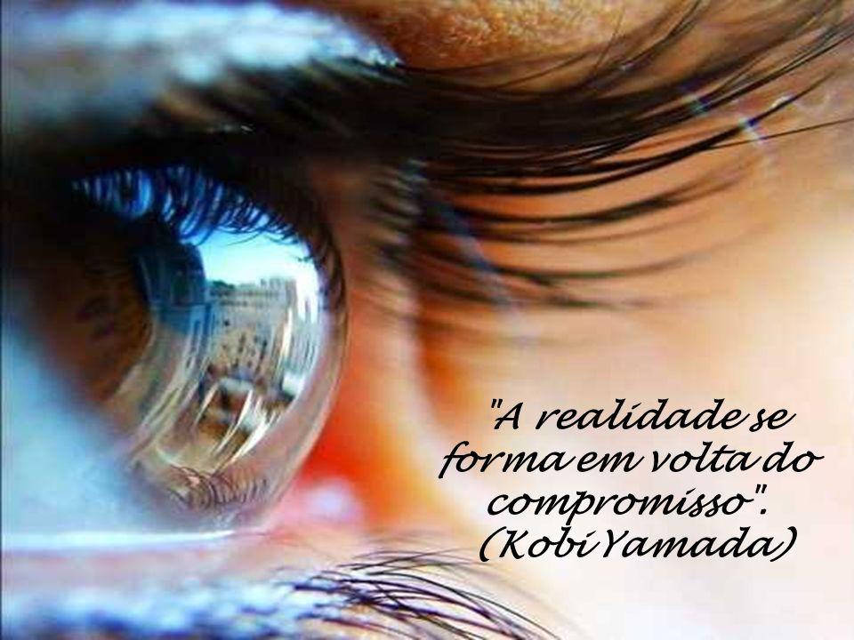 A realidade se forma em volta do compromisso . (Kobi Yamada)