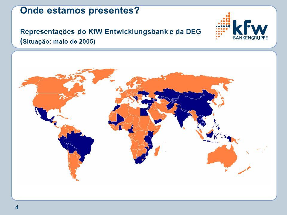 4 Onde estamos presentes? Representações do KfW Entwicklungsbank e da DEG ( Situação: maio de 2005)