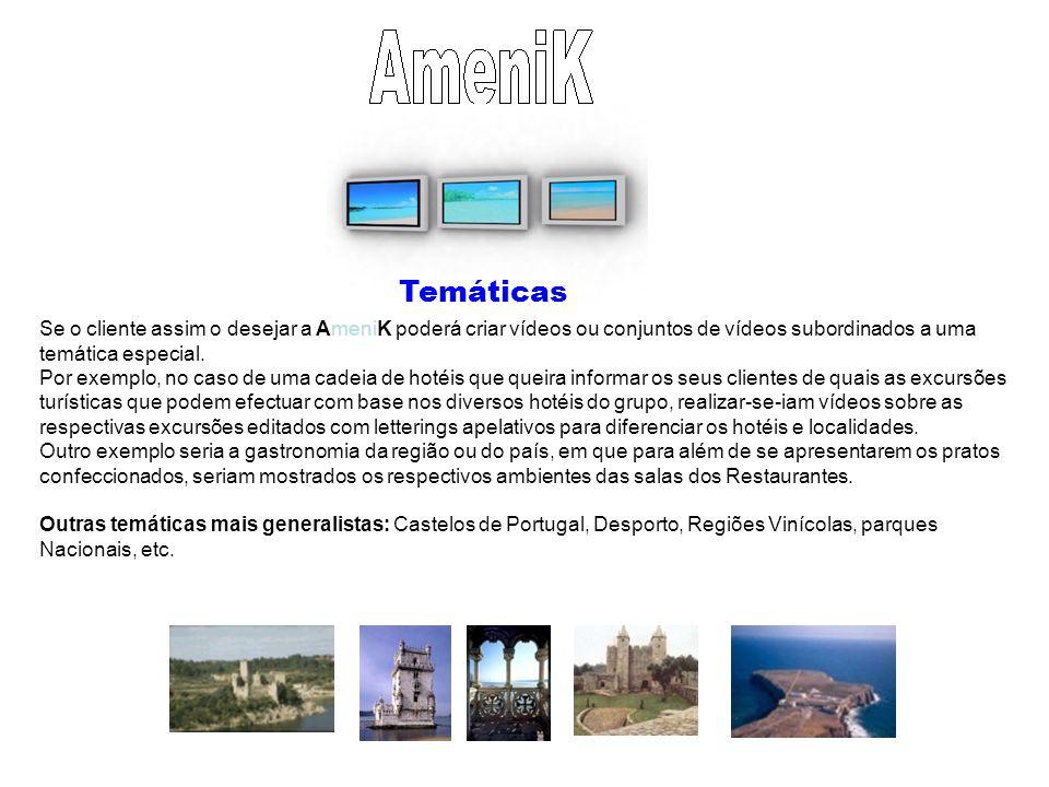 Temáticas Se o cliente assim o desejar a AmeniK poderá criar vídeos ou conjuntos de vídeos subordinados a uma temática especial.