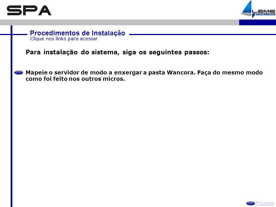 Procedimentos de Instalação Próximo Clique nos links para acessar Para instalação do sistema, siga os seguintes passos: Mapeie o servidor de modo a enxergar a pasta Wancora.