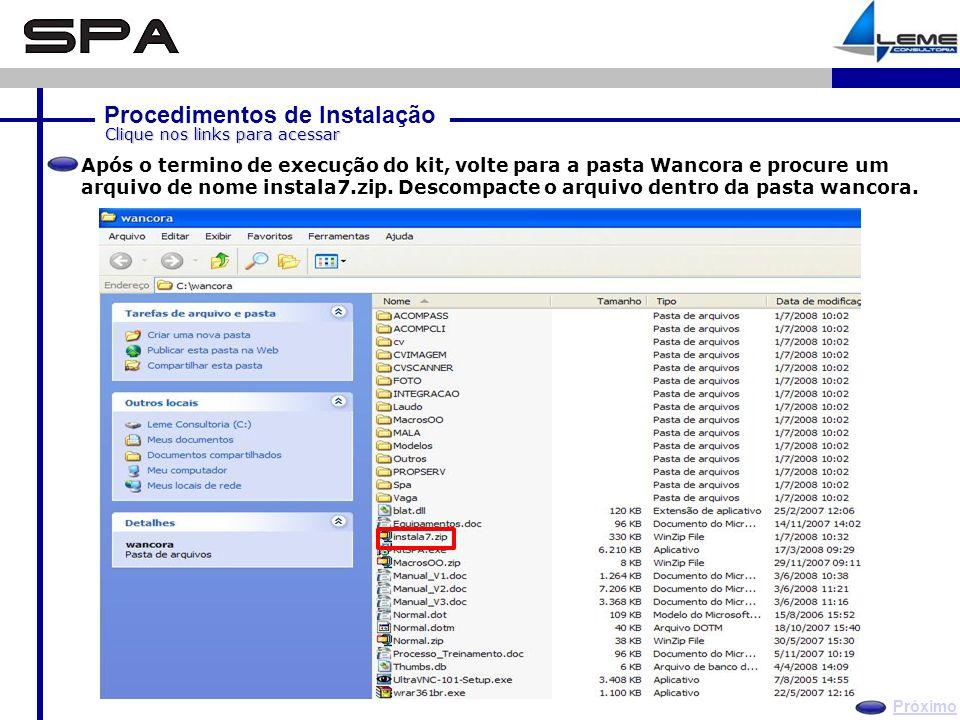 Procedimentos de Instalação Próximo Clique nos links para acessar Após o termino de execução do kit, volte para a pasta Wancora e procure um arquivo de nome instala7.zip.