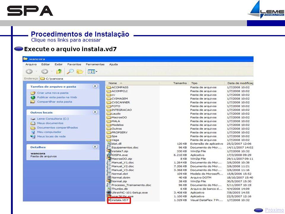 Procedimentos de Instalação Próximo Clique nos links para acessar Execute o arquivo instala.vd7