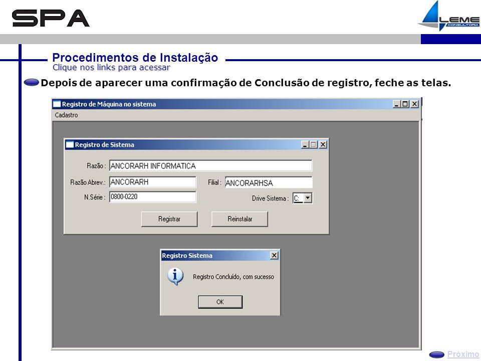 Procedimentos de Instalação Próximo Clique nos links para acessar Depois de aparecer uma confirmação de Conclusão de registro, feche as telas.