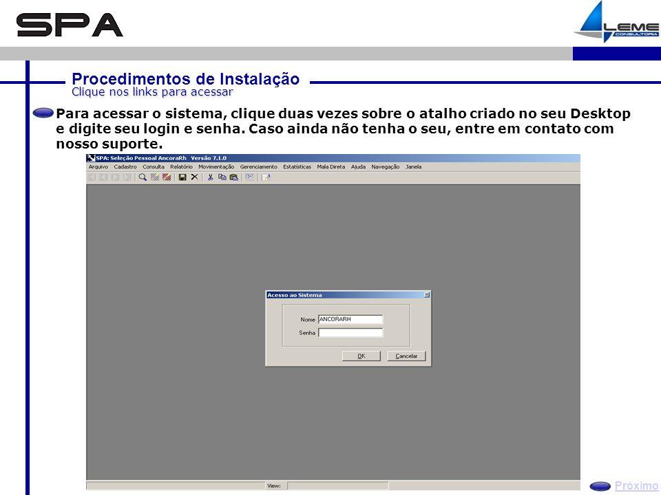 Procedimentos de Instalação Próximo Clique nos links para acessar Para acessar o sistema, clique duas vezes sobre o atalho criado no seu Desktop e digite seu login e senha.