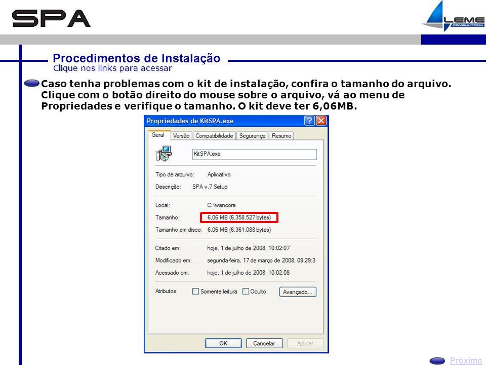 Procedimentos de Instalação Próximo Clique nos links para acessar Caso tenha problemas com o kit de instalação, confira o tamanho do arquivo.