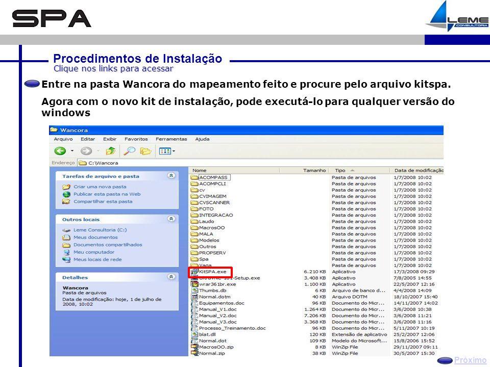 Procedimentos de Instalação Próximo Clique nos links para acessar Entre na pasta Wancora do mapeamento feito e procure pelo arquivo kitspa.
