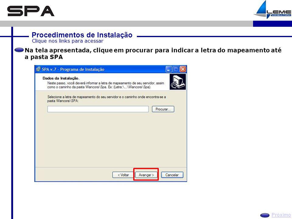 Procedimentos de Instalação Próximo Clique nos links para acessar Na tela apresentada, clique em procurar para indicar a letra do mapeamento até a pasta SPA