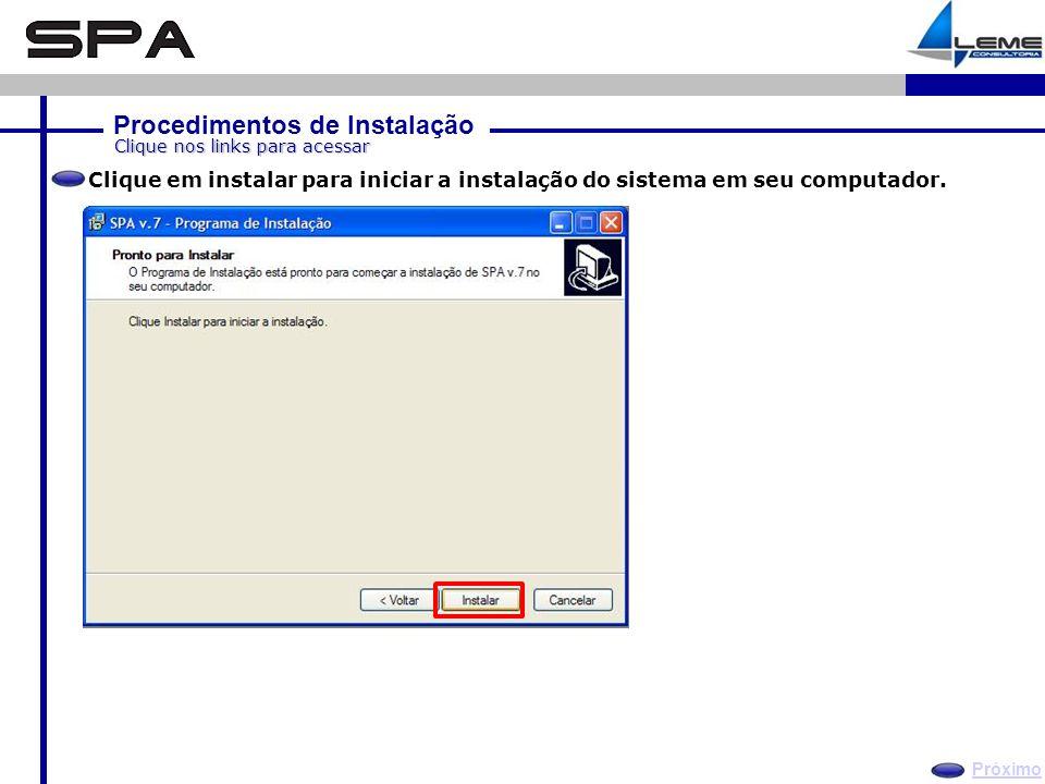Procedimentos de Instalação Próximo Clique nos links para acessar Clique em instalar para iniciar a instalação do sistema em seu computador.
