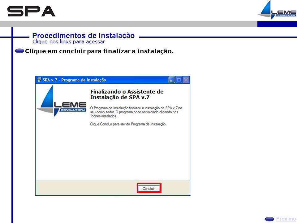 Procedimentos de Instalação Próximo Clique nos links para acessar Clique em concluir para finalizar a instalação.