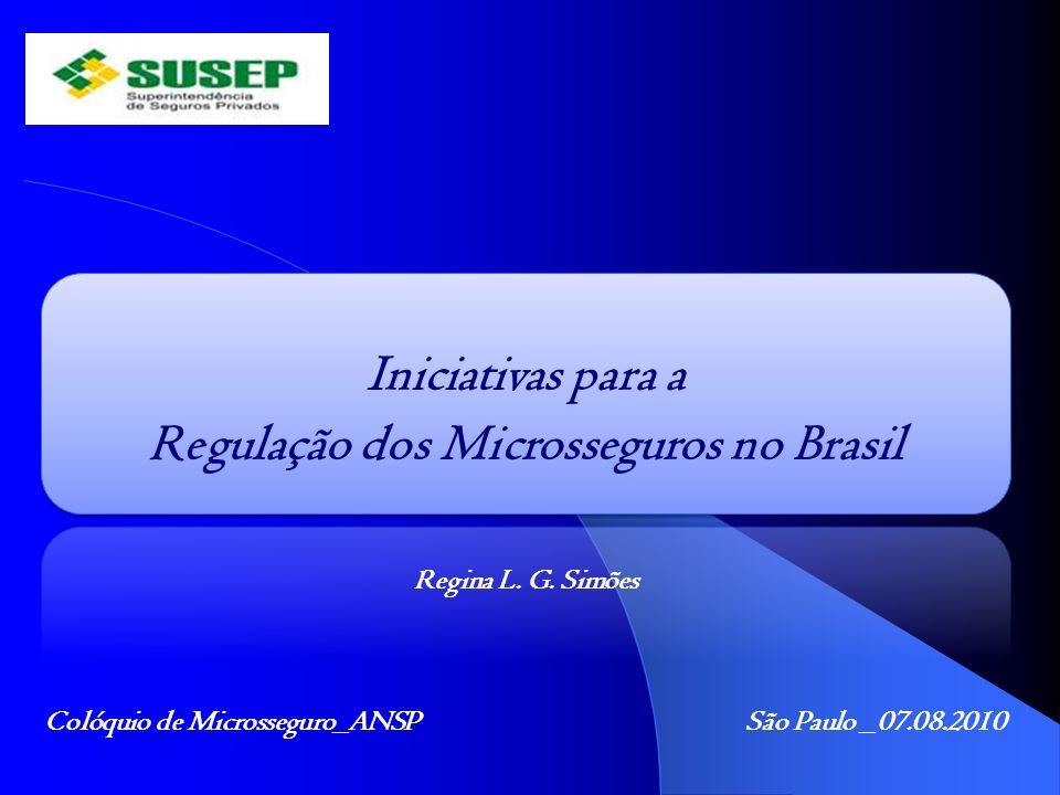 Iniciativas para a Regulação dos Microsseguros no Brasil Regina L. G. Simões Colóquio de Microsseguro_ANSP São Paulo _07.08.2010