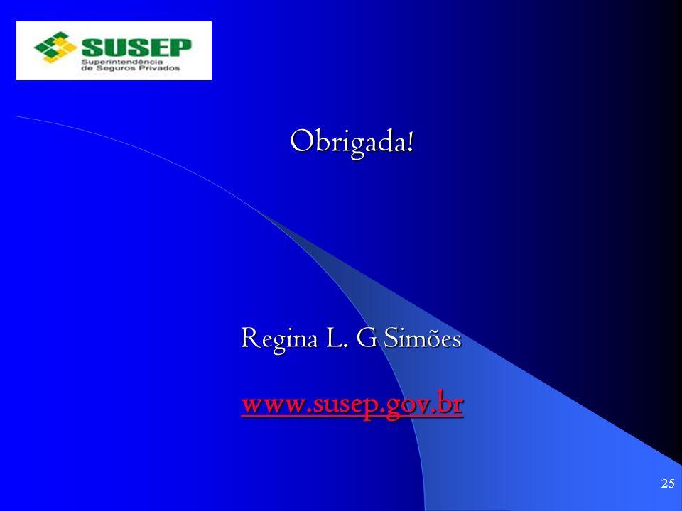 Obrigada! Regina L. G Simões www.susep.gov.br 25
