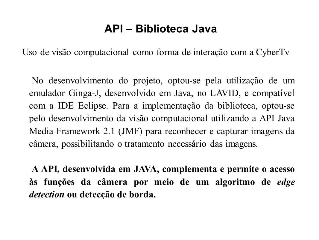 API – Biblioteca Java No desenvolvimento do projeto, optou-se pela utilização de um emulador Ginga-J, desenvolvido em Java, no LAVID, e compatível com