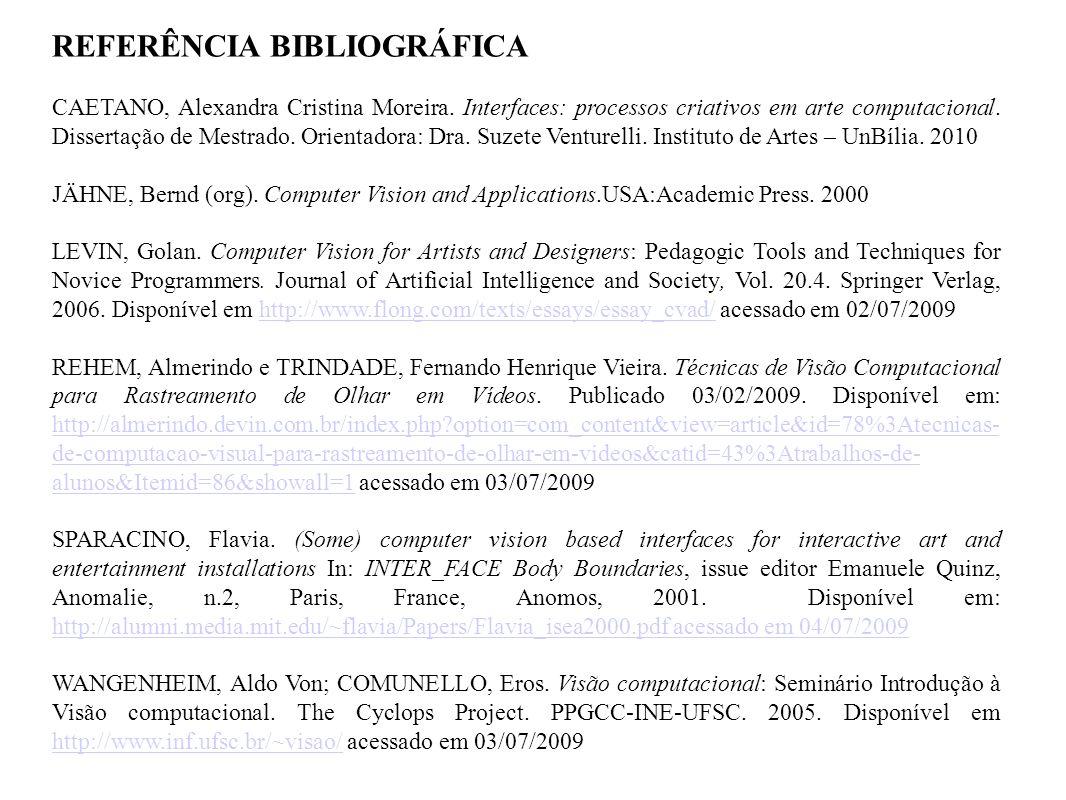 REFERÊNCIA BIBLIOGRÁFICA CAETANO, Alexandra Cristina Moreira. Interfaces: processos criativos em arte computacional. Dissertação de Mestrado. Orientad