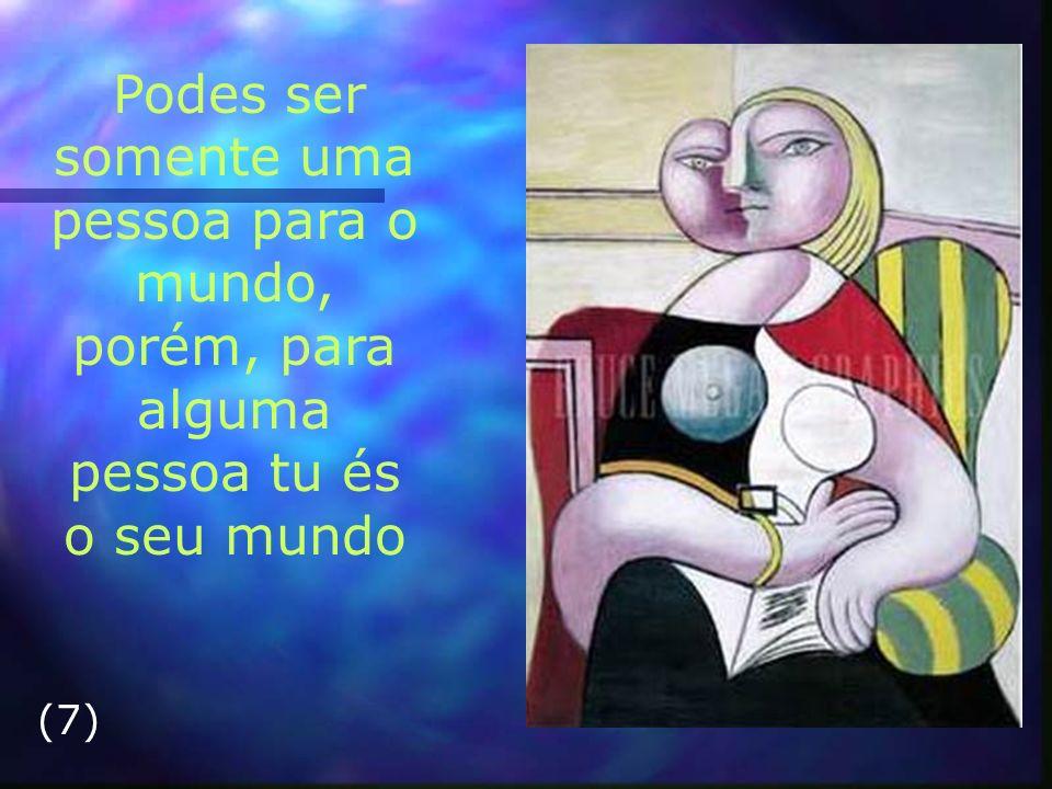 Podes ser somente uma pessoa para o mundo, porém, para alguma pessoa tu és o seu mundo (7)