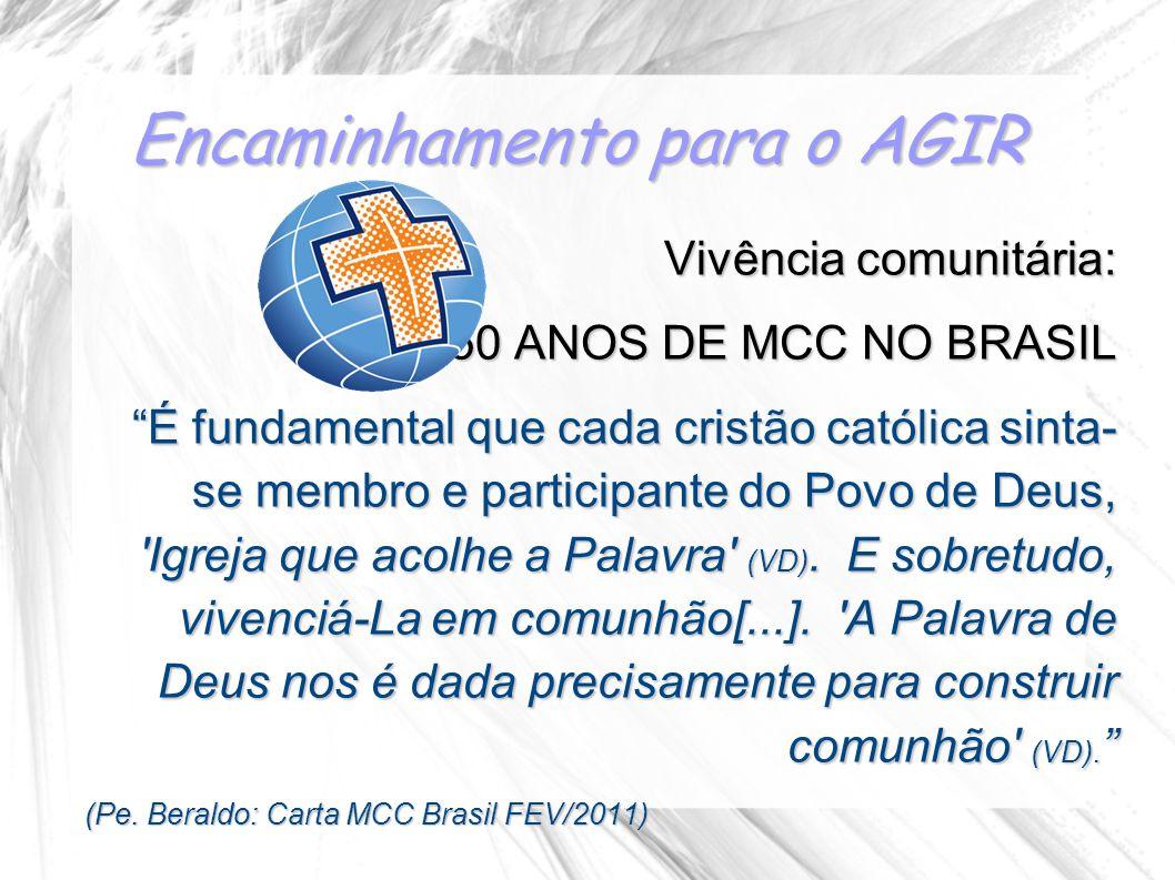 Encaminhamento para o AGIR Vivência comunitária: 50 ANOS DE MCC NO BRASIL É fundamental que cada cristão católica sinta- se membro e participante do P