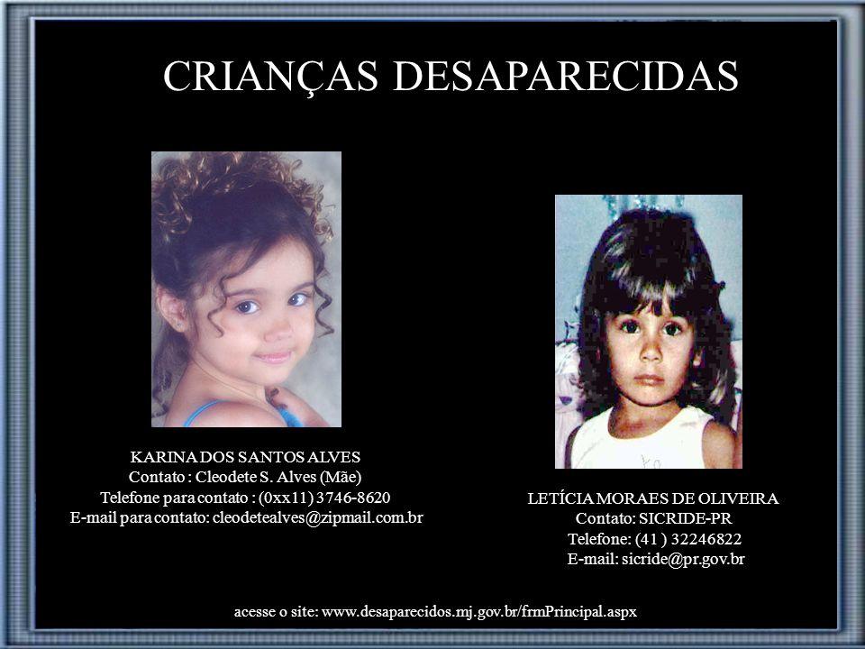 CRIANÇAS DESAPARECIDAS KARINA DOS SANTOS ALVES Contato : Cleodete S.