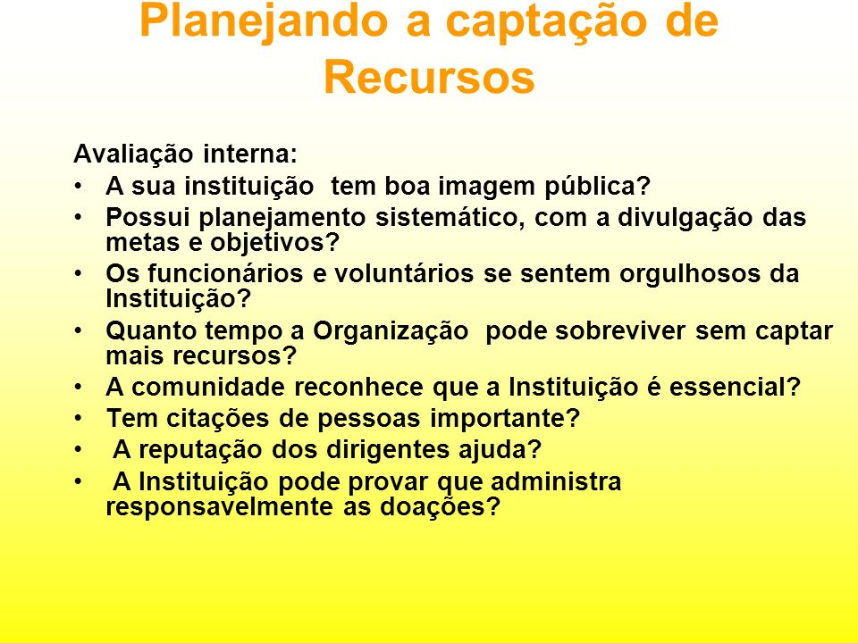 Planejando a captação de Recursos Avaliação interna: A sua instituição tem boa imagem pública.