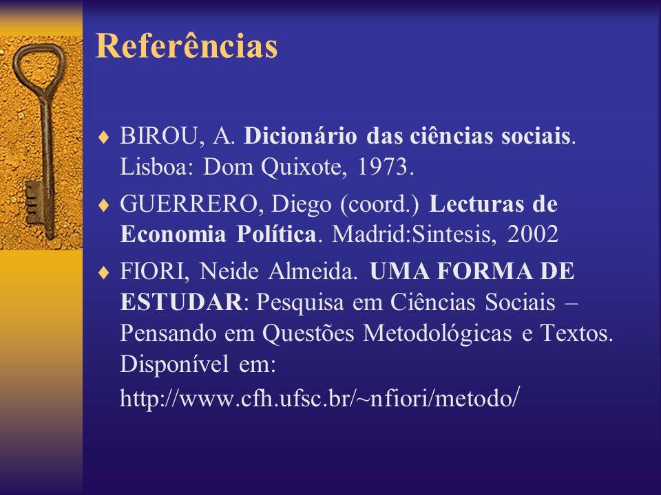 Referências BIROU, A. Dicionário das ciências sociais. Lisboa: Dom Quixote, 1973. GUERRERO, Diego (coord.) Lecturas de Economia Política. Madrid:Sinte