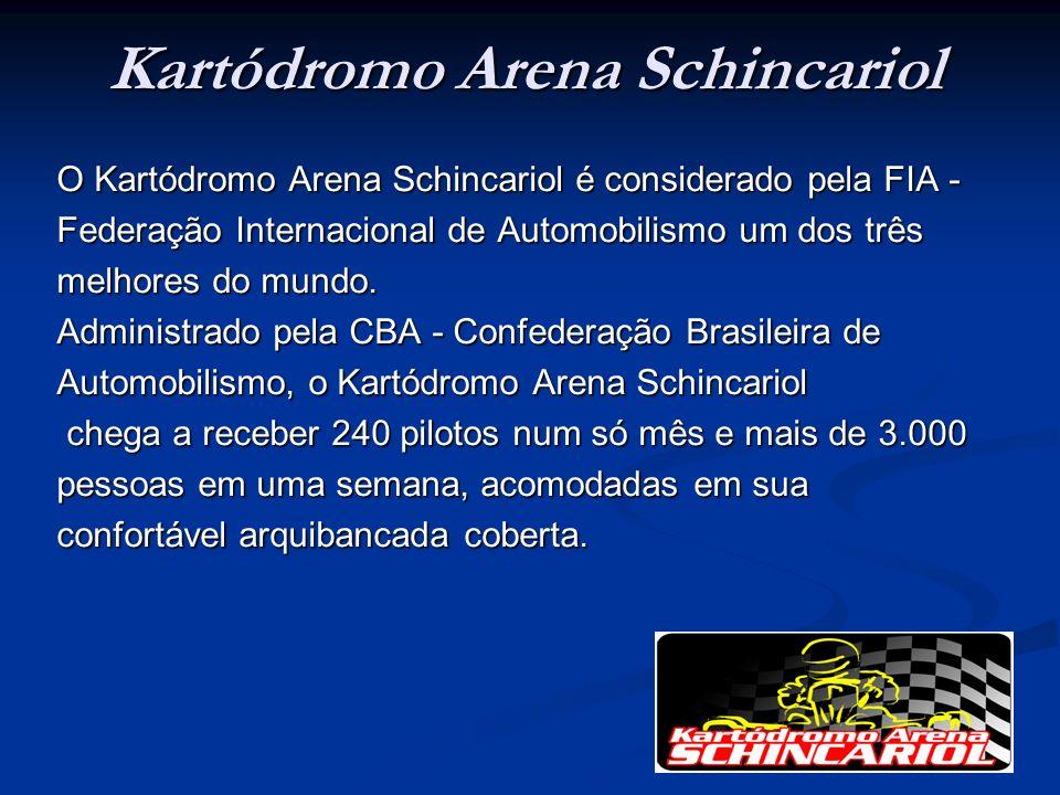 Kartódromo Arena Schincariol O Kartódromo Arena Schincariol é considerado pela FIA - Federação Internacional de Automobilismo um dos três melhores do mundo.