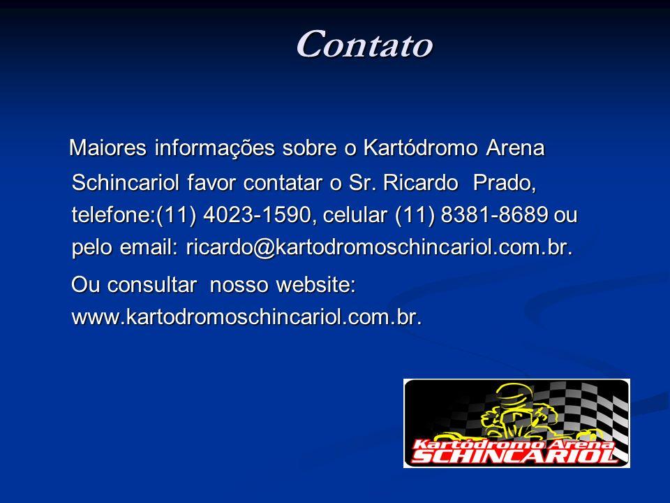 Contato Maiores informações sobre o Kartódromo Arena Schincariol favor contatar o Sr. Ricardo Prado, telefone:(11) 4023-1590, celular (11) 8381-8689 o