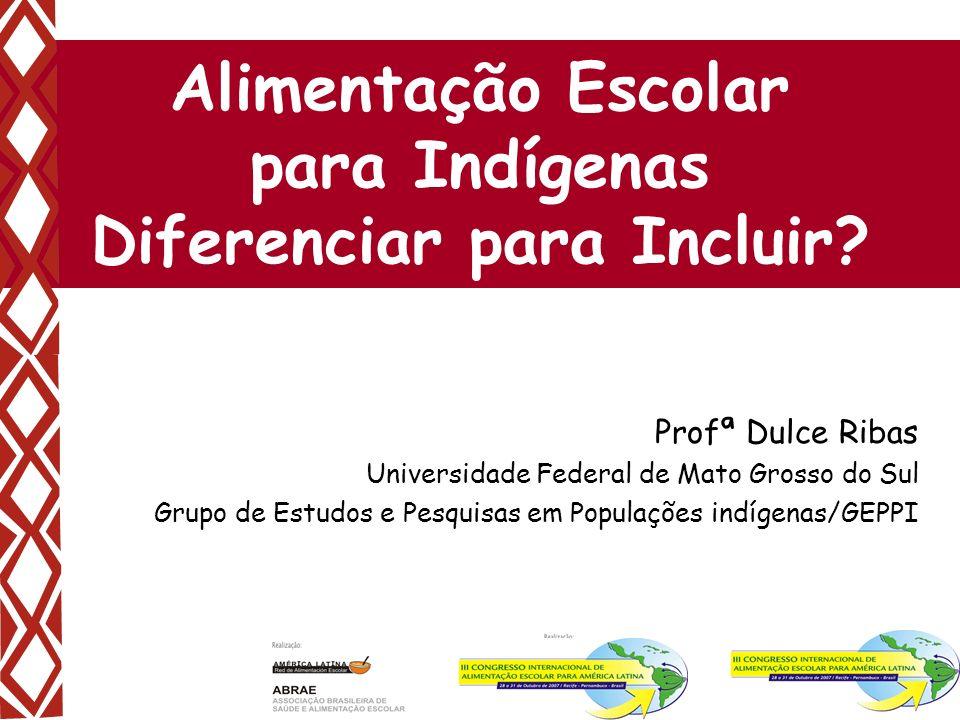 1 Alimentação Escolar para Indígenas Diferenciar para Incluir? Profª Dulce Ribas Universidade Federal de Mato Grosso do Sul Grupo de Estudos e Pesquis
