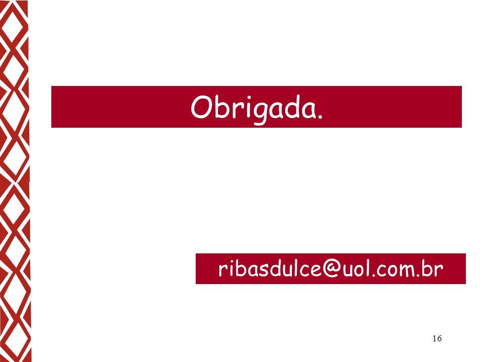 16 Obrigada. ribasdulce@uol.com.br