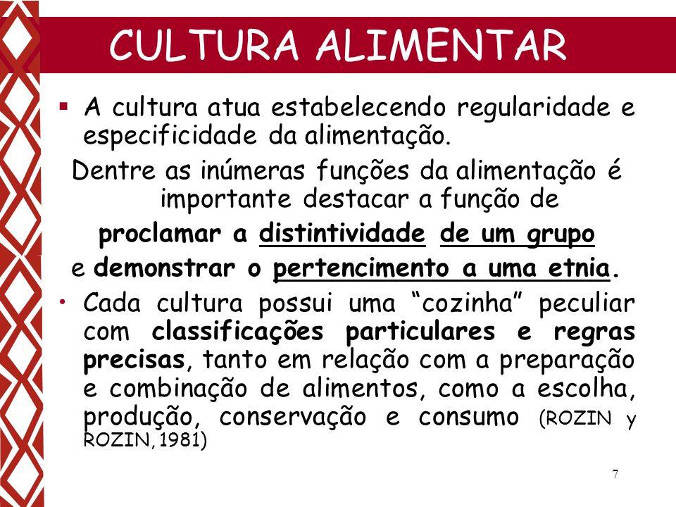 7 CULTURA ALIMENTAR A cultura atua estabelecendo regularidade e especificidade da alimentação. Dentre as inúmeras funções da alimentação é importante