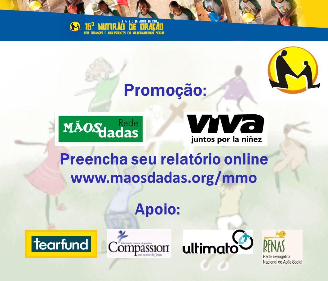Promoção: : Apoio: Preencha seu relatório online www.maosdadas.org/mmo