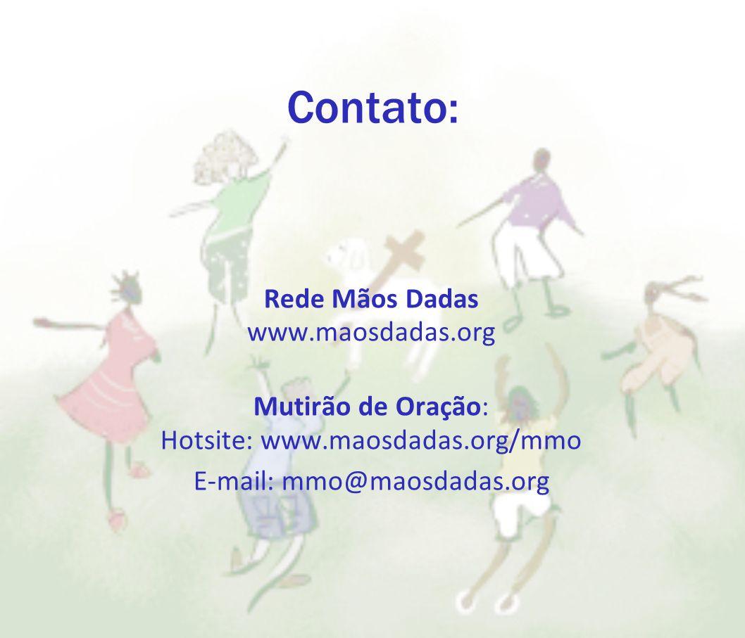 Contato: Rede Mãos Dadas www.maosdadas.org Mutirão de Oração: Hotsite: www.maosdadas.org/mmo E-mail: mmo@maosdadas.org