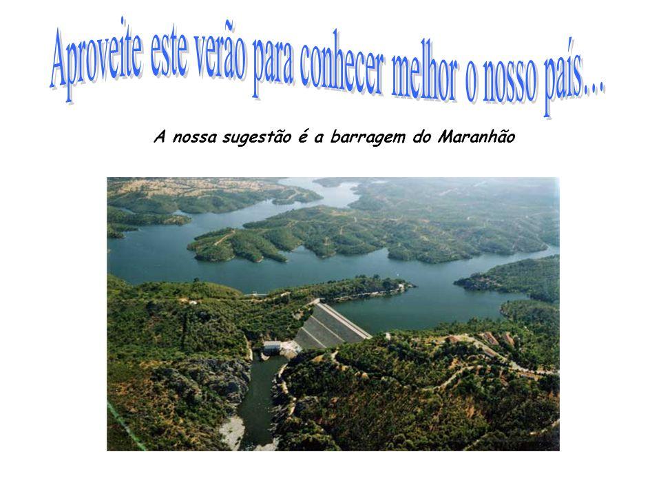 A nossa sugestão é a barragem do Maranhão