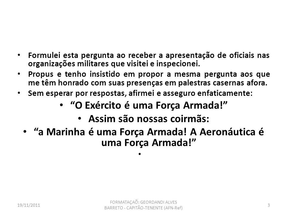 EXÉRCITO BRASILEIRO 19/11/20112 FORMATAÇAÕ: GEORDANDI ALVES BARRETO - CAPITÃO-TENENTE (AFN-Ref)