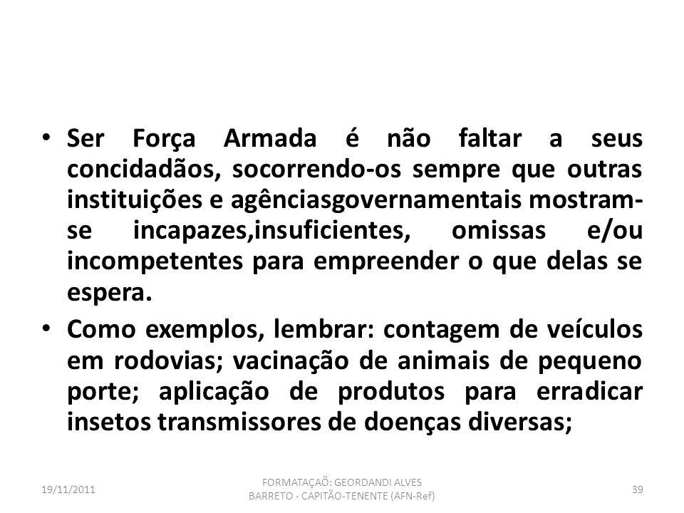 19/11/2011 FORMATAÇAÕ: GEORDANDI ALVES BARRETO - CAPITÃO-TENENTE (AFN-Ref) 38
