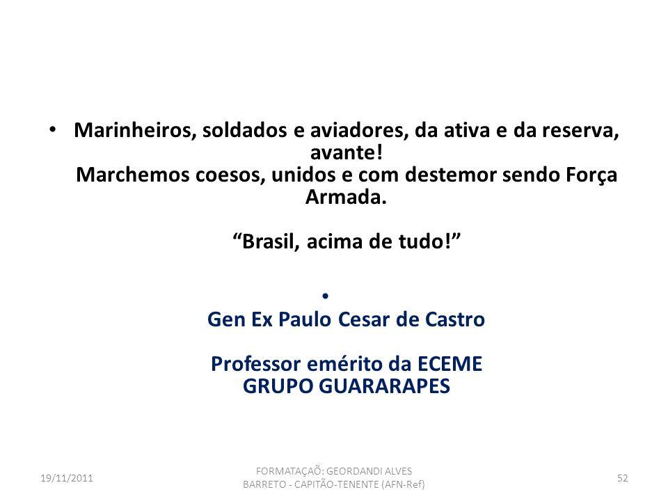 Sustentar o fogo que a vitória é nossa; Sigam-me os que forem brasileiros; É fácil comandar homens livres, basta mostrar- lhes o caminho do dever!; El