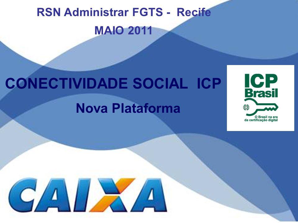 CONECTIVIDADE SOCIAL ICP Nova Plataforma RSN Administrar FGTS - Recife MAIO 2011