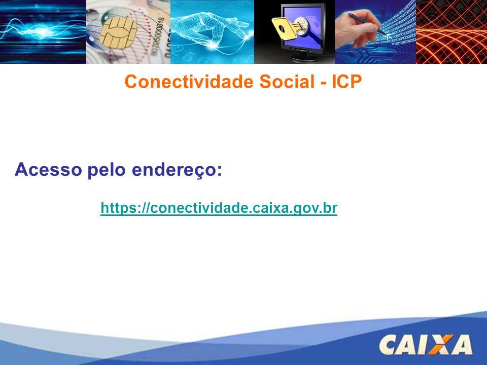 Conectividade Social - ICP Acesso pelo endereço: https://conectividade.caixa.gov.br