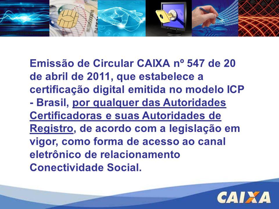 Emissão de Circular CAIXA nº 547 de 20 de abril de 2011, que estabelece a certificação digital emitida no modelo ICP - Brasil, por qualquer das Autori